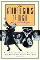 The Golden Girls of MGM: Greta Garbo, Joan Crawford, Lana Turner, Judy Garland, Ava Gardner, Grace K