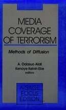 Media Coverage of Terrorism: Methods of Diffusion (SAGE Focus Editions)