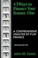 43 Ways to Finance Your Feature Film: A Comprehensive Analysis of Film Finance