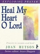 Heal My Heart, O Lord (Exploring prayer series)