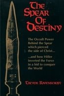 Spear of Destiny: The Occult Power Behind the Spear Which Pierced the Side of Christ