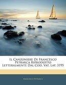 Il Canzoniere Di Francesco Petrarca Riprodotto Letteralmente Dal Cod. Vat. Lat. 3195