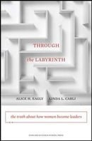 Through the Labyrinth: The Truth About How Women Become Leaders (Center for Public Leadership)