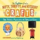 Craftster Guide to Nifty, Thrifty, and Kitschy Crafts: Fifty Fabulous Projects from the Fifties and