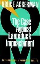 The Case Against Lame Duck Impeachment (Open Media)