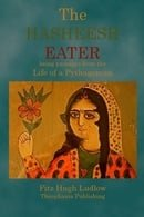 The Hasheesh Eater: being passages from the Life of a Pythagorean