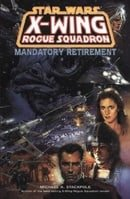 X-wing Rogue Squadron: Mandatory Retirement (Star Wars)
