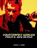 Counterfeit Worlds: Philip K. Dick on Film