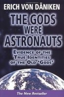 The Gods Were Astronauts!: Evidence of the True Identities of the Old Gods