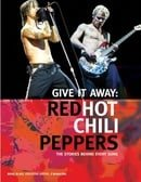 Red Hot Chili Peppers - Give It Away: The Stories Behind Every Song