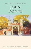 The Collected Poems of John Donne (Wordsworth Poetry Library)