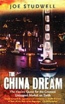 The China Dream: The Elusive Quest for the Last Great Untapped Market on Earth: The Elusive Quest fo