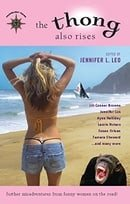 The Thong Also Rises: Further Misadventures from Funny Women on the Road (Travelers