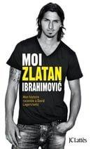 Moi, Zlatan Ibrahimovic : Mon histoire racontée à David Lagercrantz