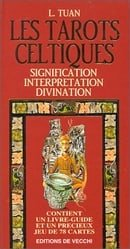LES TAROTS CELTIQUES. Signification, interprétation, divination, avec jeu de 78 cartes