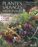 Plantes sauvages médicinales : Les reconnaître, les cueillir, les utiliser
