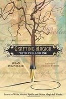 Crafting Magick with Pen and Ink: Learn to Write Stories, Spells and Other Magickal Works