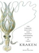 Kraken : The Curious, Exciting, and Slightly Disturbing Science of Squid
