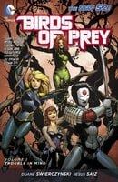 Birds of Prey Vol. 1: Trouble in Mind (The New 52) (Birds of Prey (DC Comics))