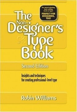 The Non-Designer's Type Book: Insights and Techniques for Creating Professional-Level Type