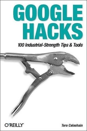 Google Hacks: 100 Industrial-Strength Tips & Tricks