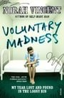 Voluntary Madness: My Year Lost and Found in the Loony Bin
