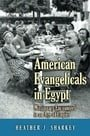 American Evangelicals in Egypt: Missionary Encounters in an Age of Empire (Jews, Christians, and Muslims from the Ancient to the Modern World)