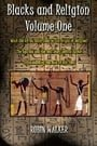 1: Blacks and Religion Volume One: What did Africa contribute to the Origin of Religion?  The Equinox and the Real Story behind Easter &  Understanding the Book of the Dead