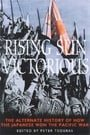 Rising Sun Victorious: The Alternative History of How the Japanese Won the Pacific War
