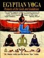 Egyptian Yoga: Postures of the Gods and Goddesses: The Ancient Egyptian system of physical postures for health meditation and spiritual enlightenment ... Hatha Yoga (Philosophy of Righteous Action)