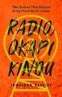 Radio Okapi Kindu: The Station the Helped Bring Peace to the Congo; A Memoir