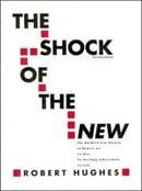 The Shock of the New: The Hundred-Year History of Modern Art: Its Rise, Its Dazzling Achievement, It