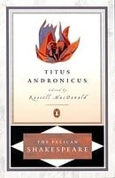 Titus Andronicus (The Pelican Shakespeare)