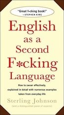 English as a Second F*cking Language: How to Swear Effectively, Explained in Detail with Numerous Ex