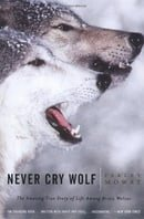 Never Cry Wolf : Amazing True Story of Life Among Arctic Wolves