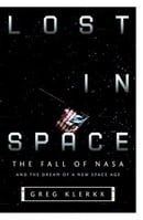 Lost in Space: The Fall of NASA and the Dream of a New Space Age