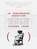 An Underground Education: The Unauthorized and Outrageous Supplement to Everything You Thought You K