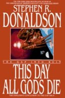 This Day All Gods Die: The Gap Into Ruin (Gap Series/Stephen R. Donaldson)