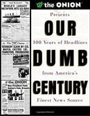 Our Dumb Century: The Onion Presents 100 Years of Headlines from America
