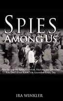 Spies Among Us: How to Stop the Spies, Terrorists, Hackers, and Criminals You Don