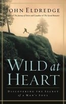 Wild at Heart: Discovering The Secret of a Man