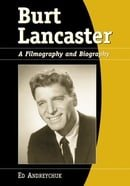 Burt Lancaster: A Filmography and Biography