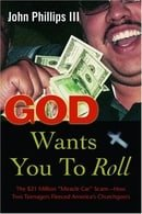 """God Wants You to Roll!: The $21 Million """"Miracle Car"""" Scam-How Two Teenagers Fleeced America"""