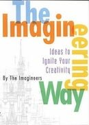 The Imagineering Way: Ideas to Ignite Your Creativity
