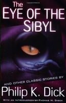 The Eye of The Sibyl and Other Classic Stories (The Collected Short Stories of Philip K. Dick, Vol.