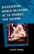 Discovering World Religions at 24 Frames Per Second (ATLA Monograph Series)