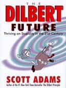 The Dilbert Future: Thriving on Stupidity in the 21st Century