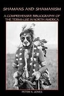 Shamans and Shamanism: A Comprehensive Bibliography of the Terms Use in North America