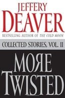 More Twisted: Collected Stories, Vol. II