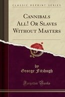 Cannibals All! Or Slaves Without Masters (Classic Reprint)